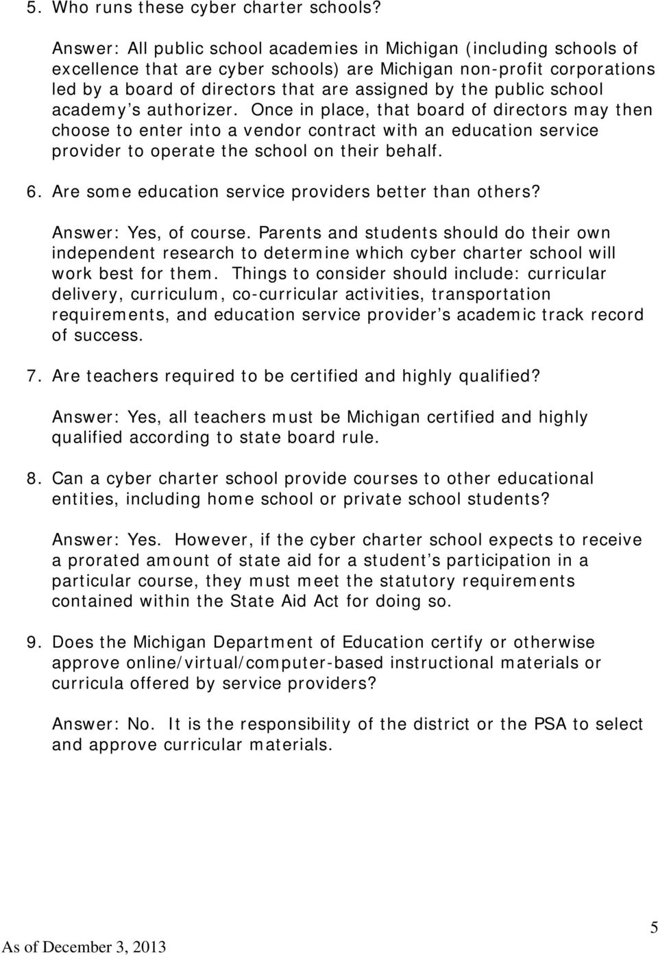 public school academy s authorizer. Once in place, that board of directors may then choose to enter into a vendor contract with an education service provider to operate the school on their behalf. 6.