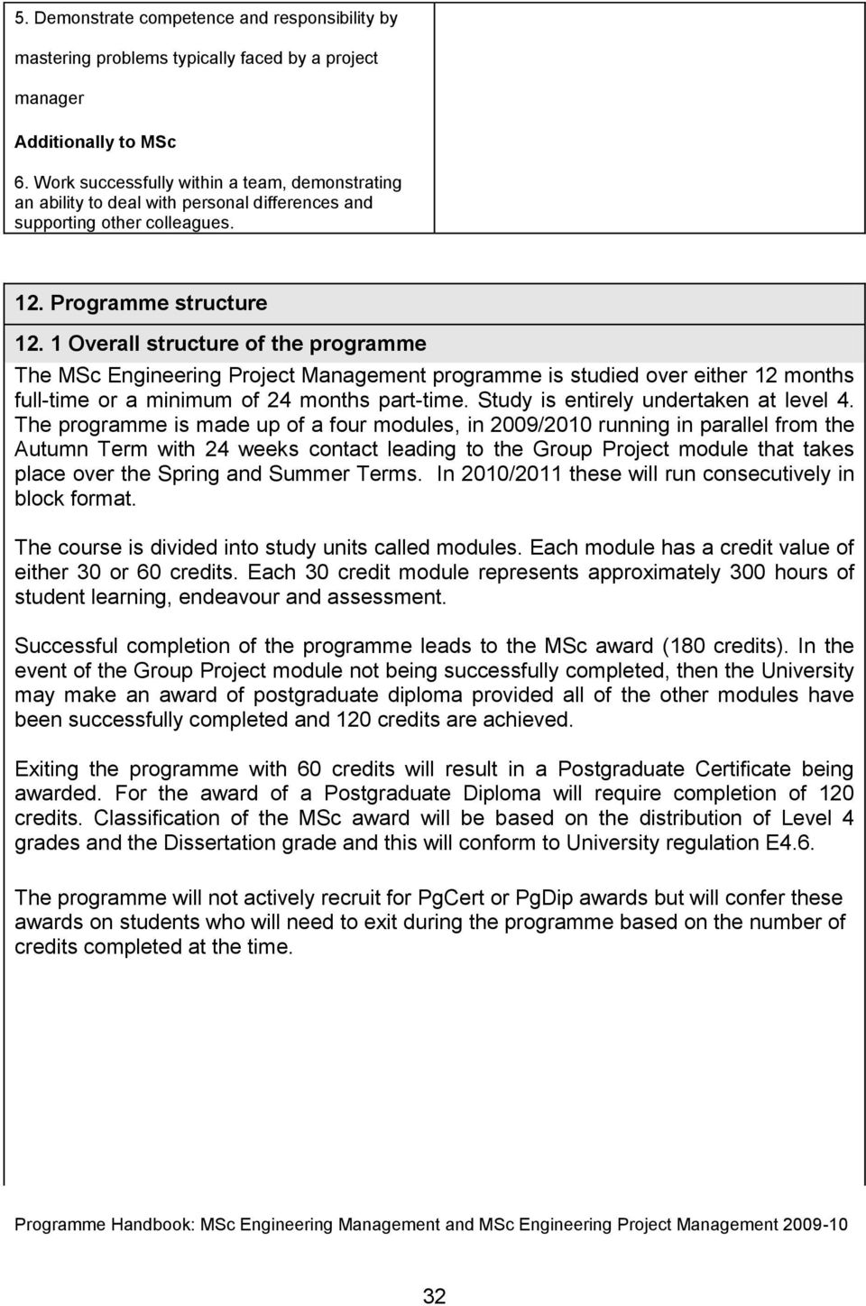 1 Overall structure of the programme The MSc Engineering Project Management programme is studied over either 12 months full-time or a minimum of 24 months part-time.