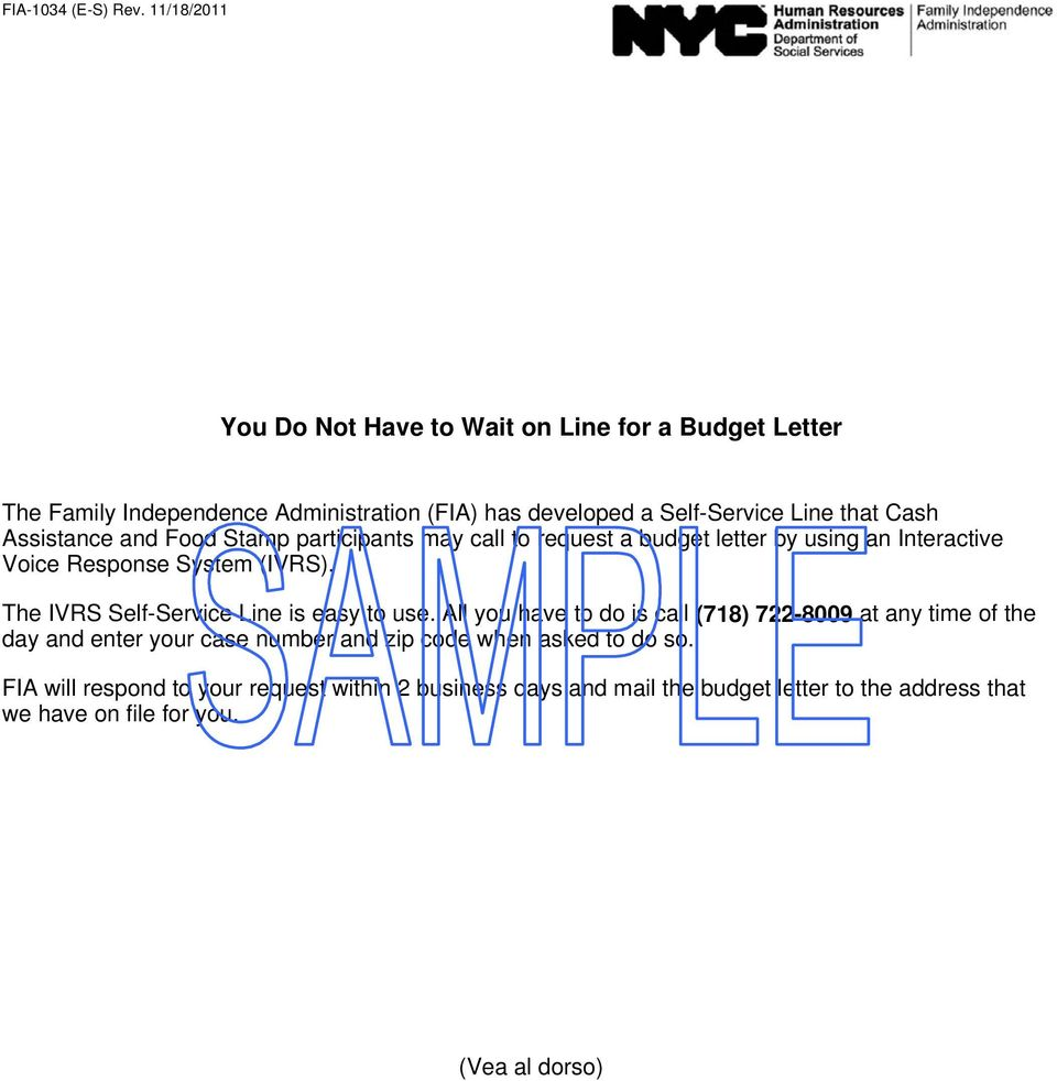Assistance and Food Stamp participants may call to request a budget letter by using an Interactive Voice Response System (IVRS).