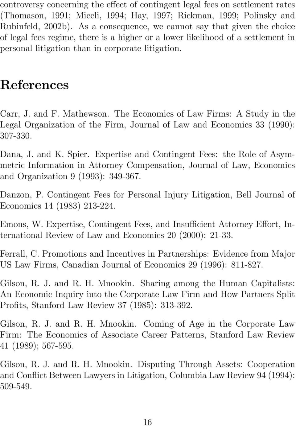 References Carr, J. and F. Mathewson. The Economics of Law Firms: A Study in the Legal Organization of the Firm, Journal of Law and Economics 33 (1990): 307-330. Dana, J. and K. Spier.
