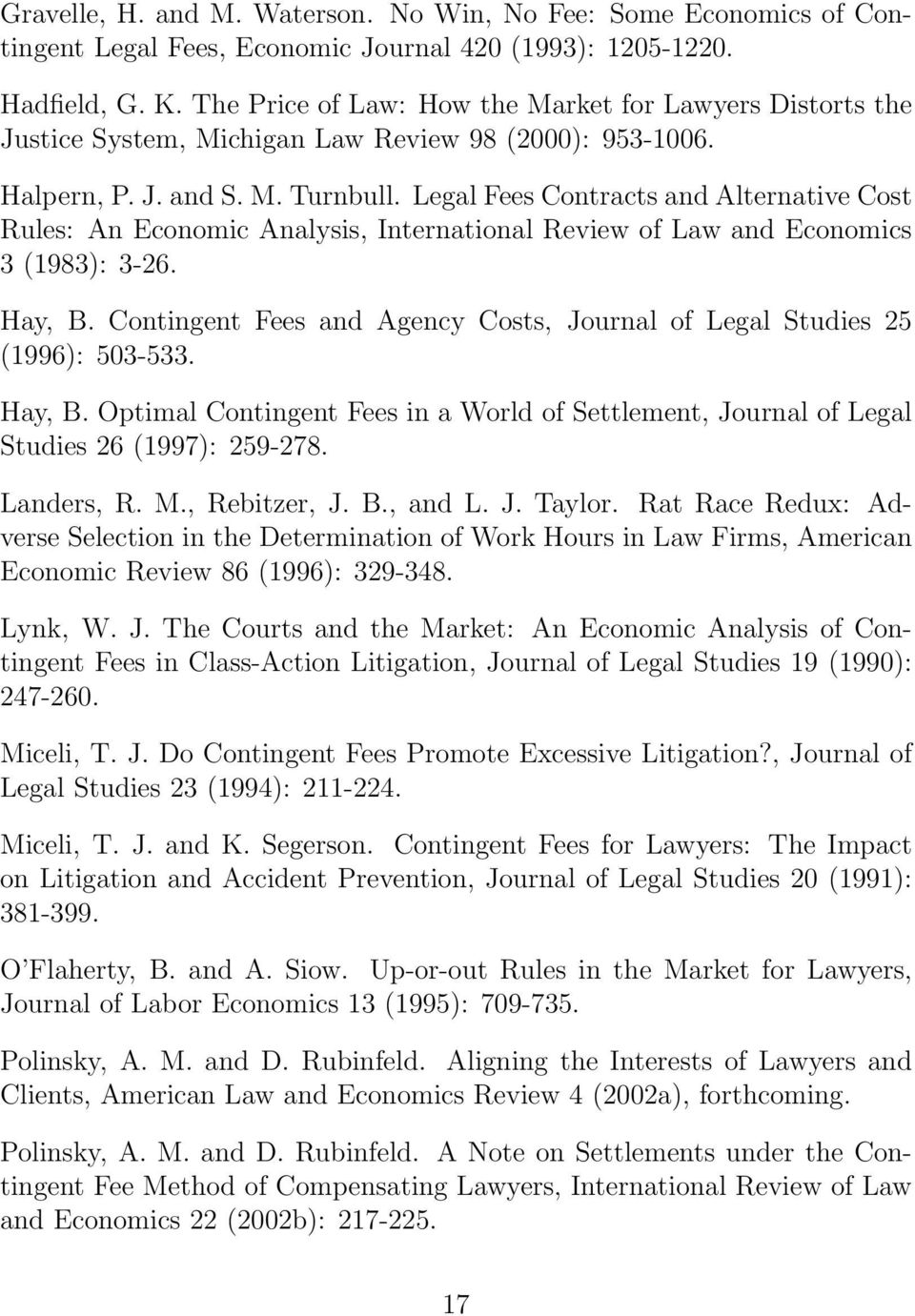 Legal Fees Contracts and Alternative Cost Rules: An Economic Analysis, International Review of Law and Economics 3 (1983): 3-26. Hay, B.