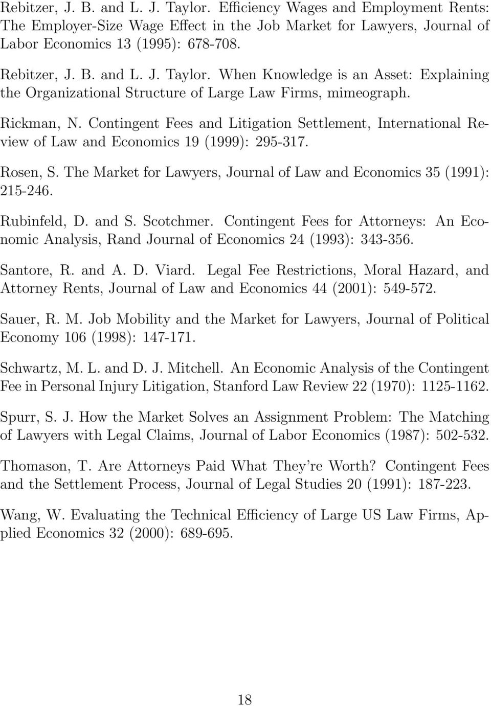 Rubinfeld, D. and S. Scotchmer. Contingent Fees for Attorneys: An Economic Analysis, Rand Journal of Economics 24 (1993): 343-356. Santore, R. and A. D. Viard.