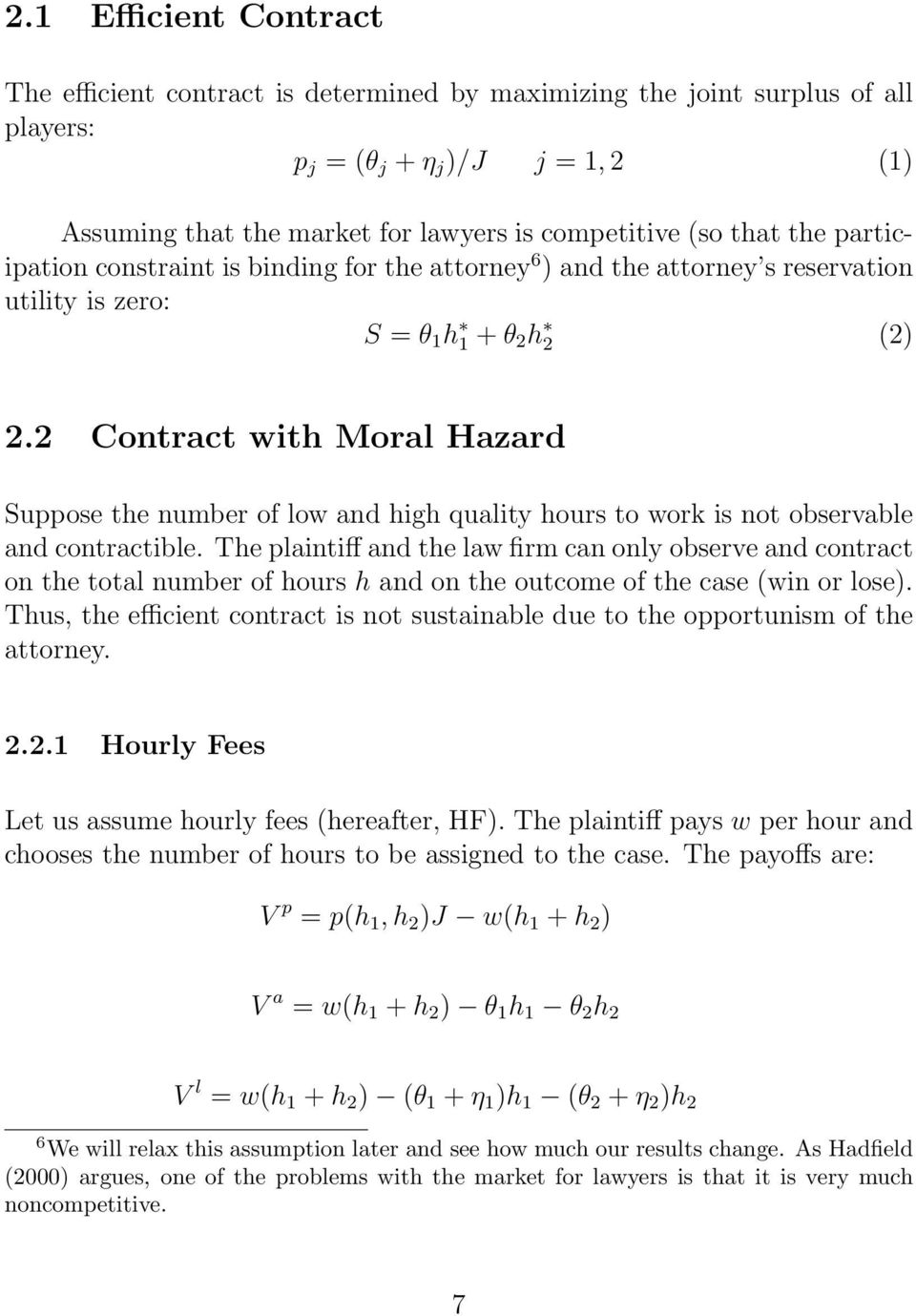 2 Contract with Moral Hazard Suppose the number of low and high quality hours to work is not observable and contractible.