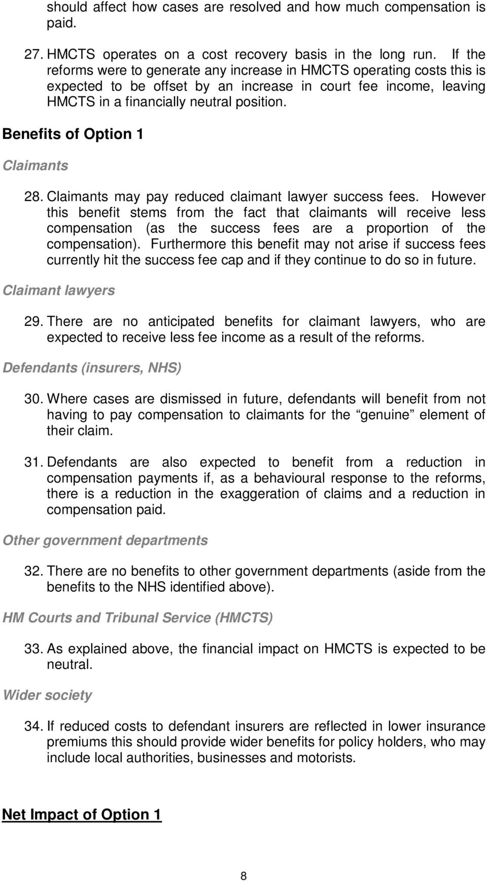 Benefits of Option 1 Claimants 28. Claimants may pay reduced claimant lawyer success fees.
