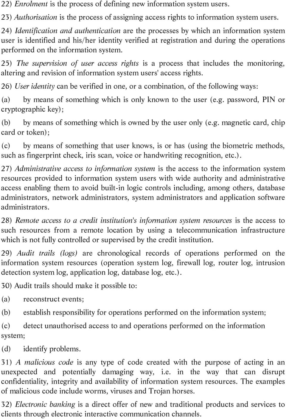information system. 25) The supervision of user access rights is a process that includes the monitoring, altering and revision of information system users' access rights.