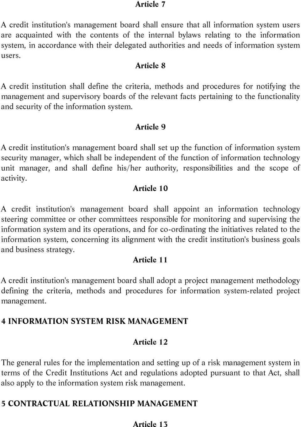 Article 8 A credit institution shall define the criteria, methods and procedures for notifying the management and supervisory boards of the relevant facts pertaining to the functionality and security