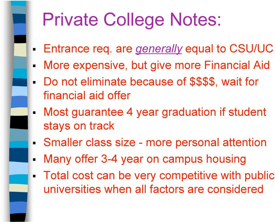 $$$$, wait for financial aid offer Most guarantee 4 year graduation if student stays on track Smaller