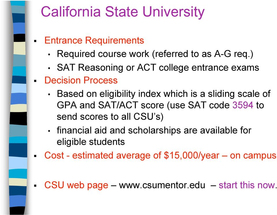 scale of GPA and SAT/ACT score (use SAT code 3594 to send scores to all CSU s) financial aid and scholarships