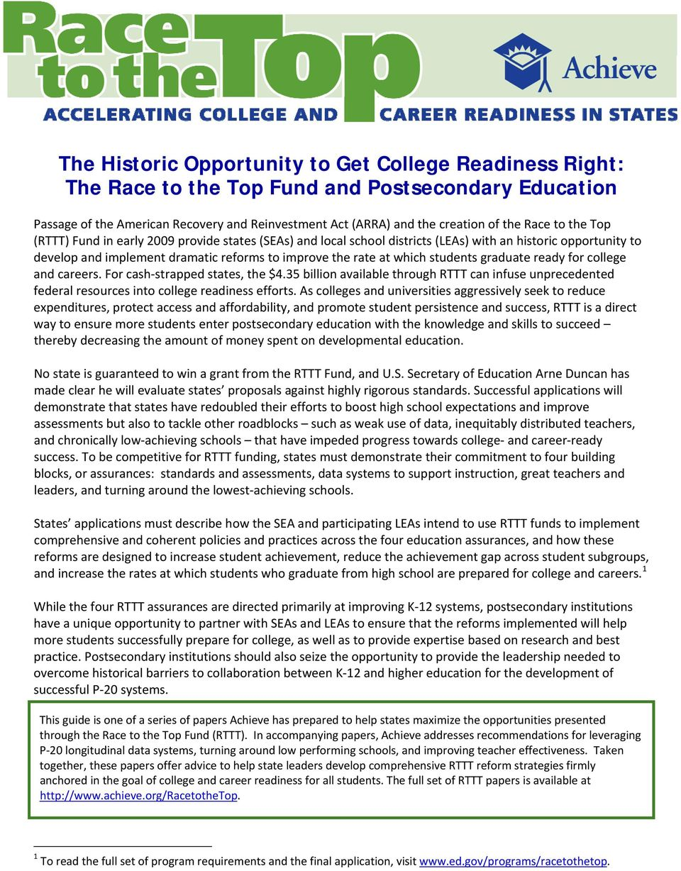students graduate ready for college and careers. For cash strapped states, the $4.35 billion available through RTTT can infuse unprecedented federal resources into college readiness efforts.