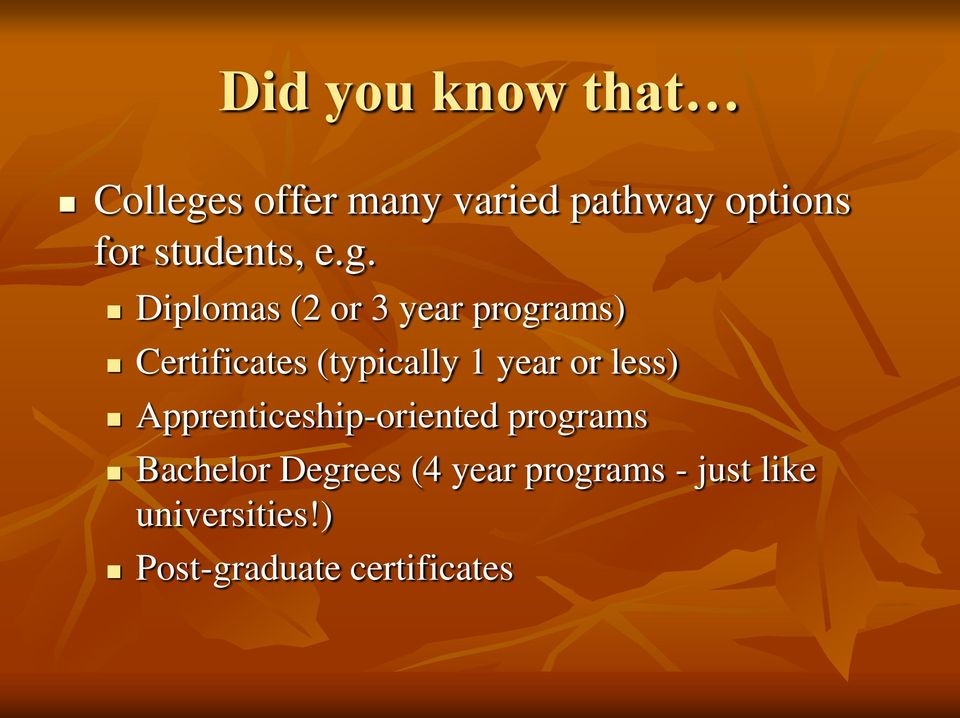 Diplomas (2 or 3 year programs) Certificates (typically 1 year or