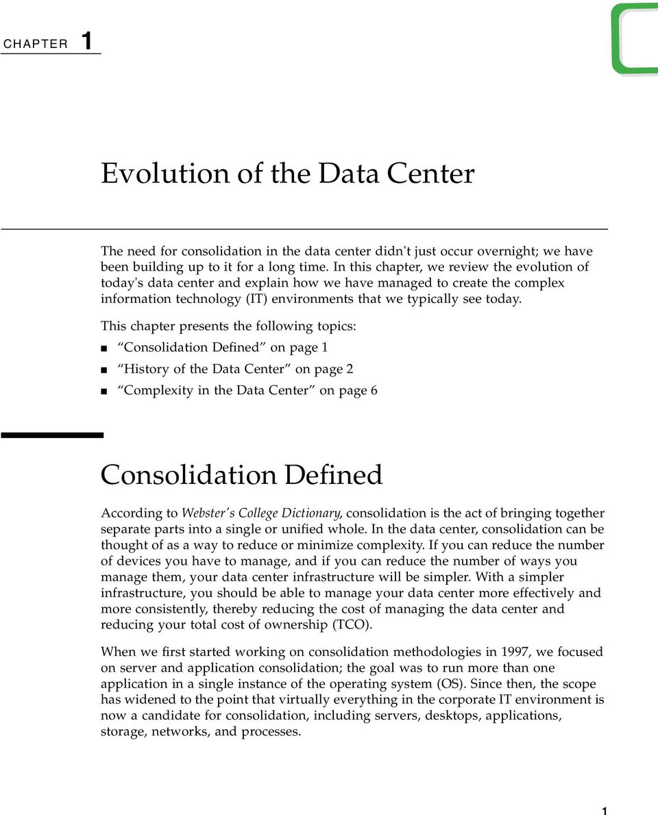 This chapter presents the following topics: Consolidation Defined on page 1 History of the Data Center on page 2 Complexity in the Data Center on page 6 Consolidation Defined According to Webster's