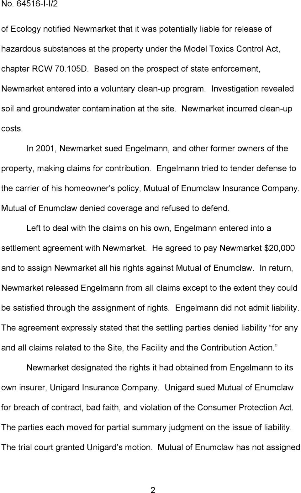 Newmarket incurred clean-up costs. In 2001, Newmarket sued Engelmann, and other former owners of the property, making claims for contribution.