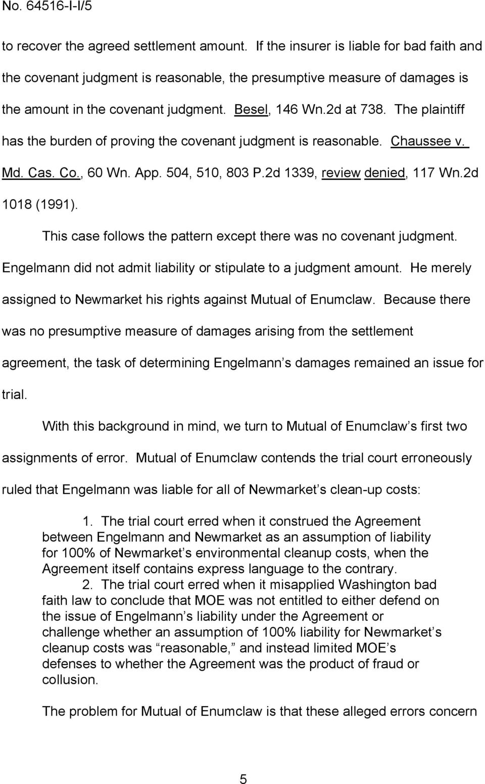 The plaintiff has the burden of proving the covenant judgment is reasonable. Chaussee v. Md. Cas. Co., 60 Wn. App. 504, 510, 803 P.2d 1339, review denied, 117 Wn.2d 1018 (1991).