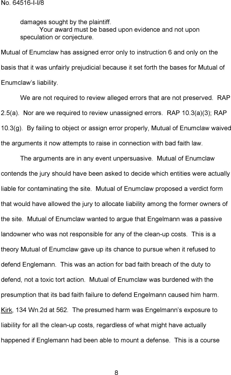 We are not required to review alleged errors that are not preserved. RAP 2.5(a). Nor are we required to review unassigned errors. RAP 10.3(a)(3); RAP 10.3(g).