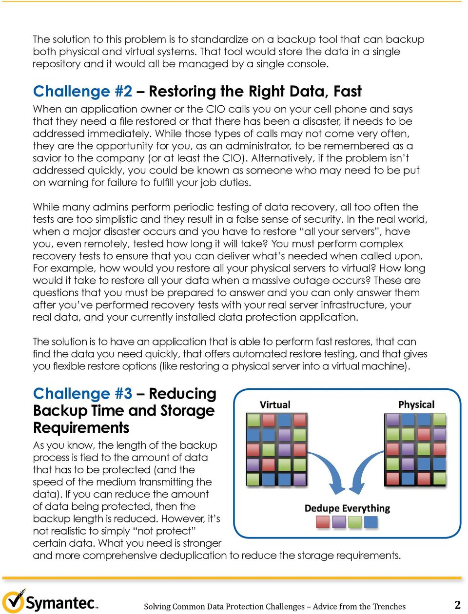 Challenge #2 Restoring the Right Data, Fast When an application owner or the CIO calls you on your cell phone and says that they need a file restored or that there has been a disaster, it needs to be