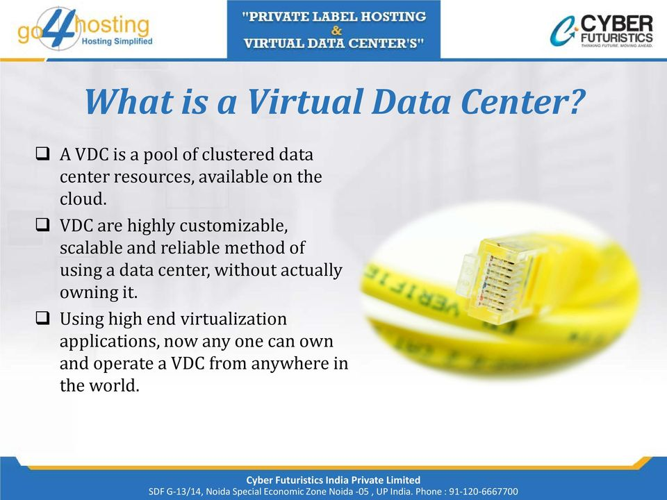 VDC are highly customizable, scalable and reliable method of using a data center,
