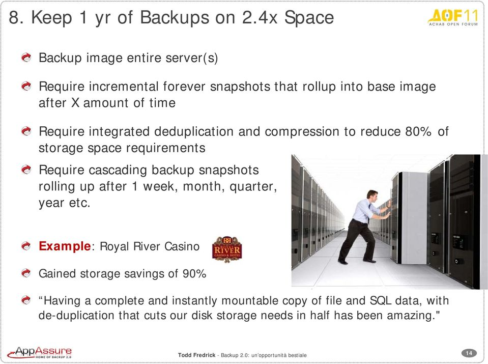 integrated deduplication and compression to reduce 80% of storage space requirements Require cascading backup snapshots rolling up after
