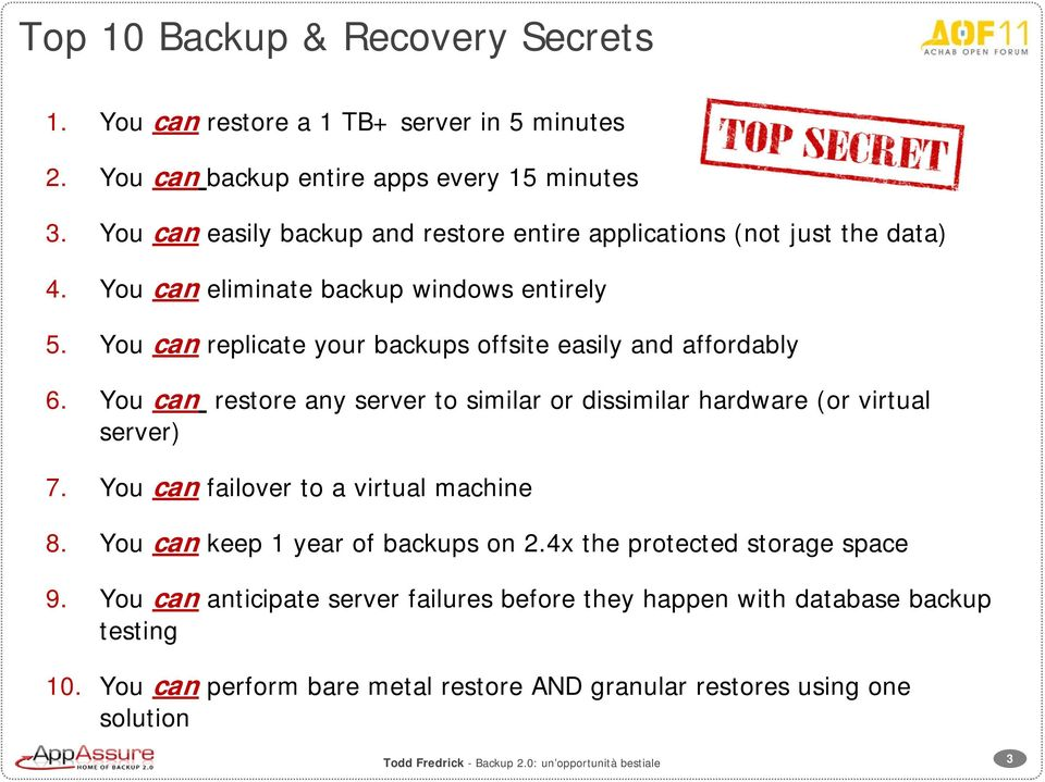 You can replicate your backups offsite easily and affordably 6. You can restore any server to similar or dissimilar hardware (or virtual server) 7.