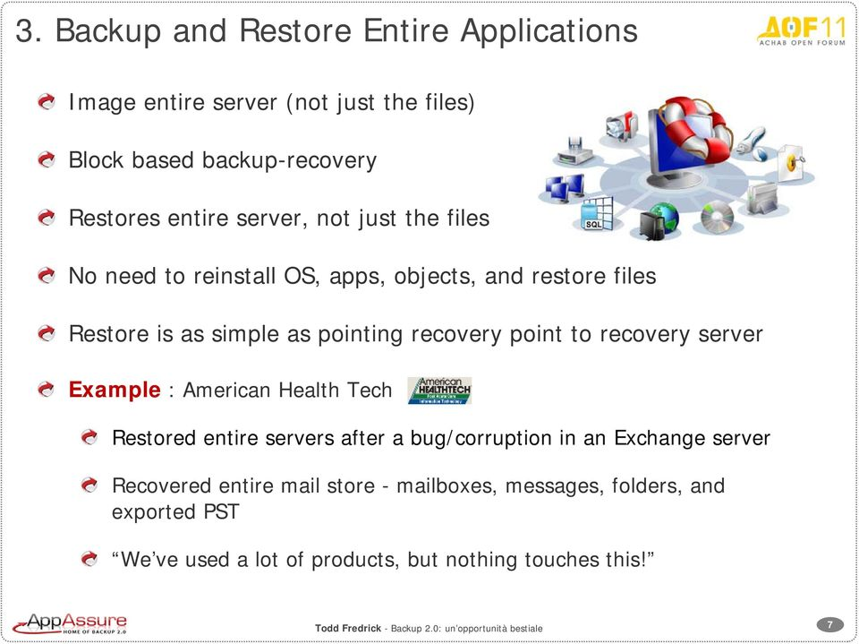 point to recovery server Example : American Health Tech Restored entire servers after a bug/corruption in an Exchange server
