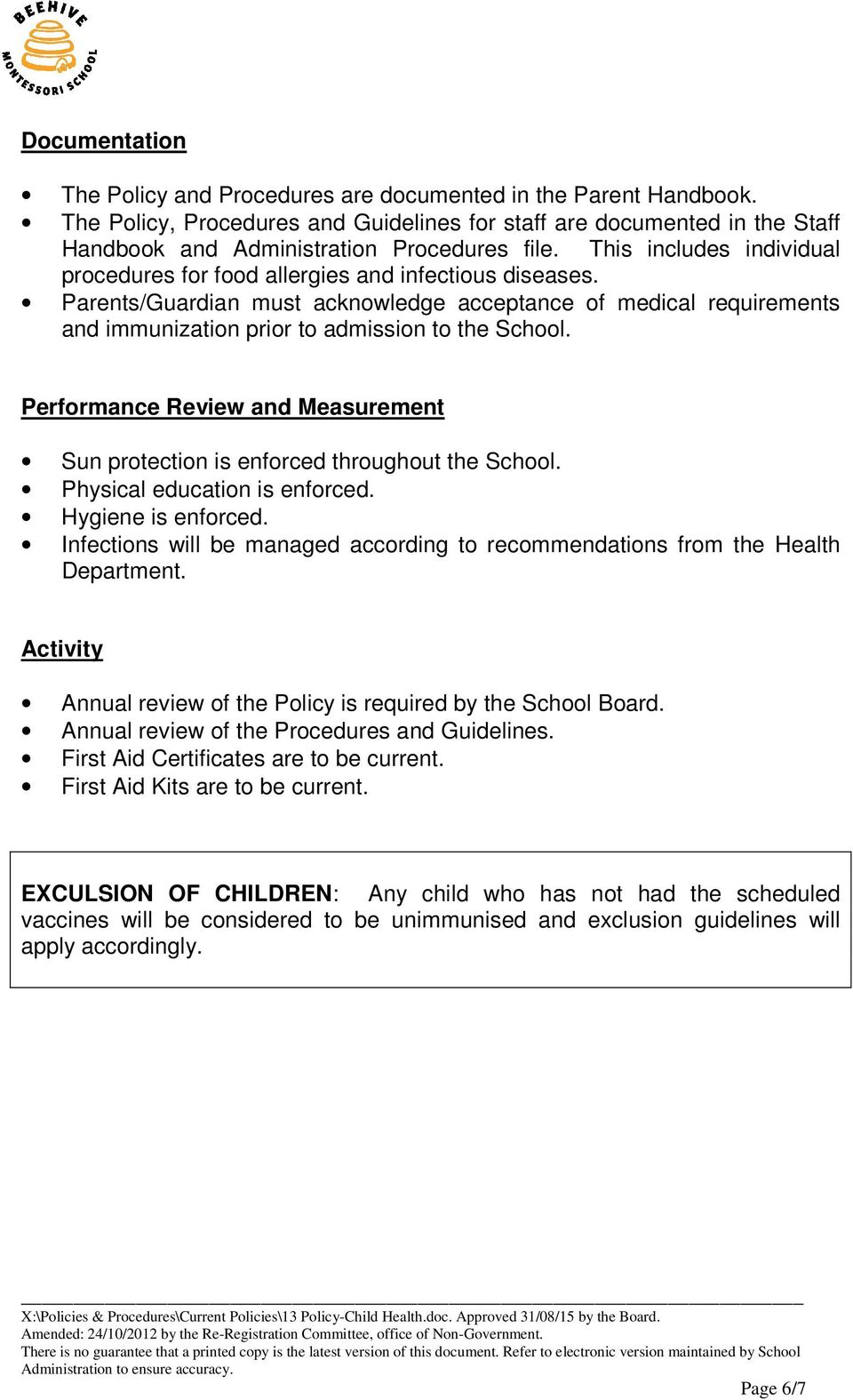 Performance Review and Measurement Sun protection is enforced throughout the School. Physical education is enforced. Hygiene is enforced.