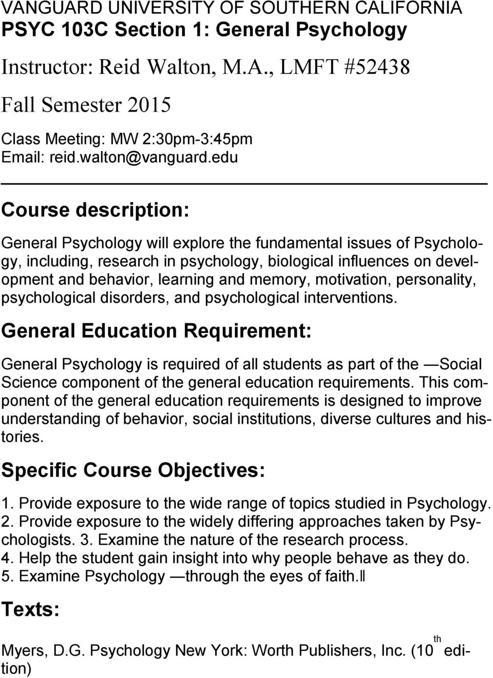 edu Course description: General Psychology will explore the fundamental issues of Psychology, including, research in psychology, biological influences on development and behavior, learning and