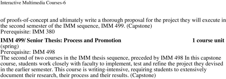 (Capstone) Prerequisite: IMM 380 IMM 499/ Senior Thesis: Process and Promotion Prerequisite: IMM 498 The second of two courses in the IMM thesis sequence,