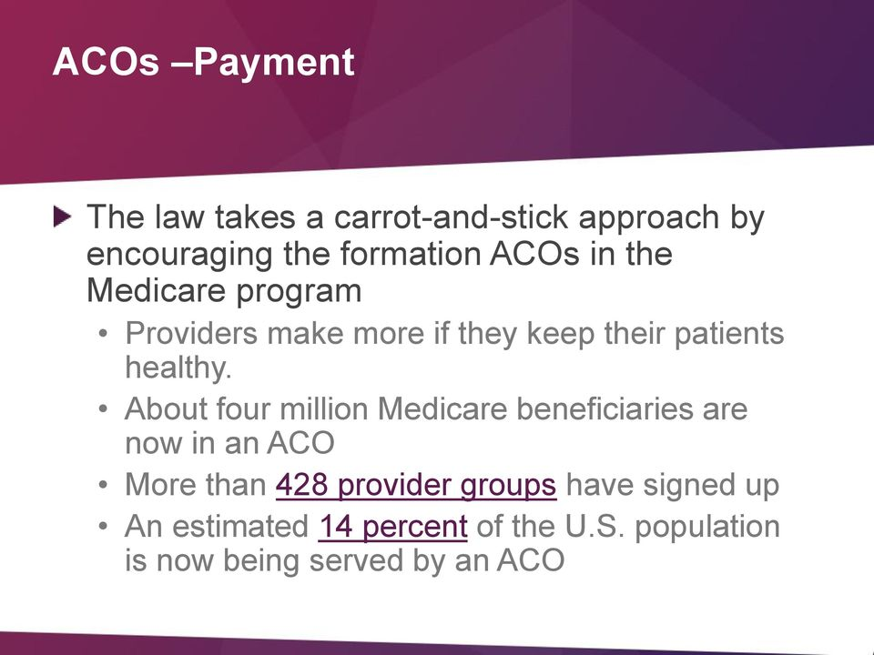 About four million Medicare beneficiaries are now in an ACO More than 428 provider