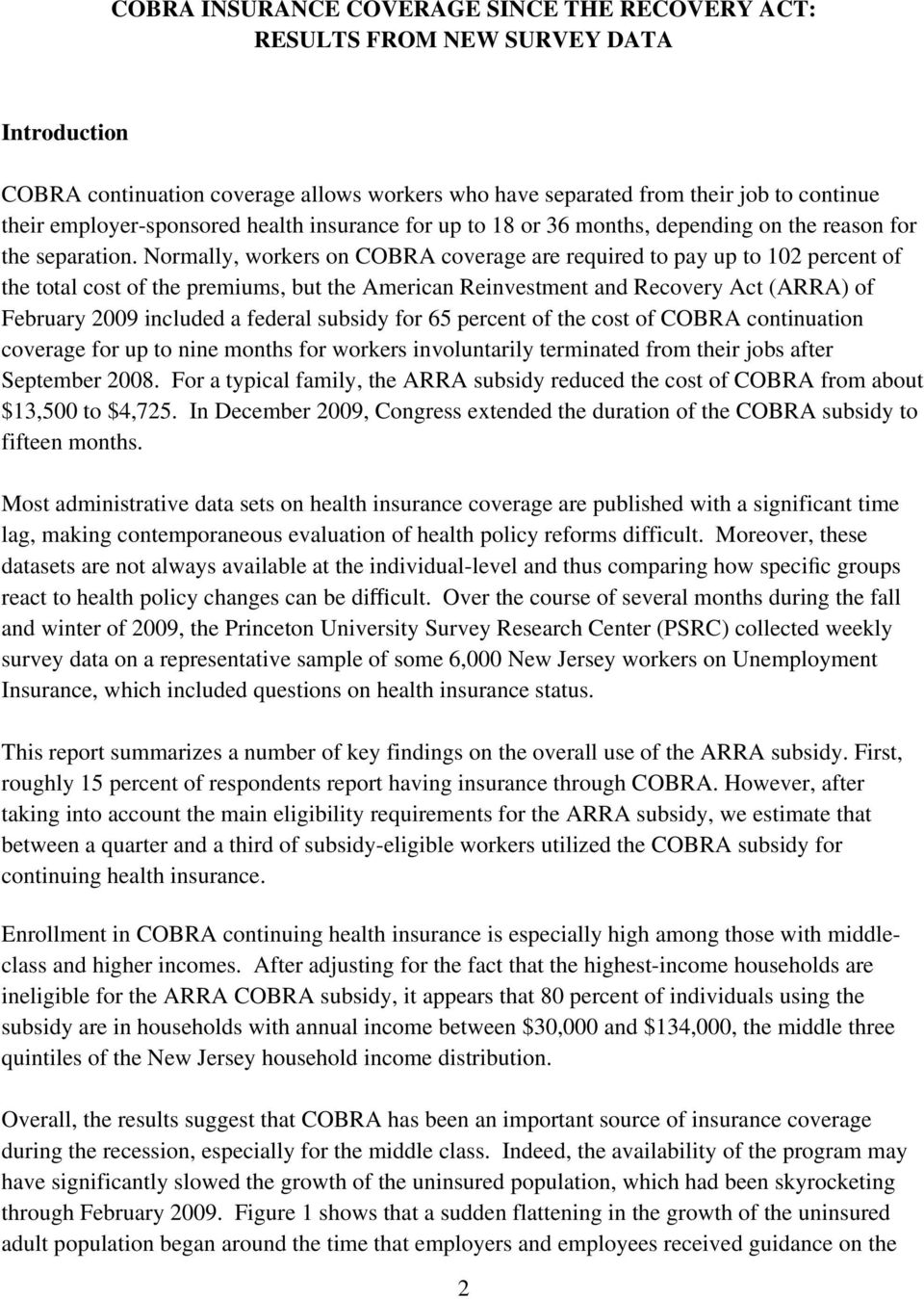 Normally, workers on COBRA coverage are required to pay up to 102 percent of the total cost of the premiums, but the American Reinvestment and Recovery Act (ARRA) of February 2009 included a federal