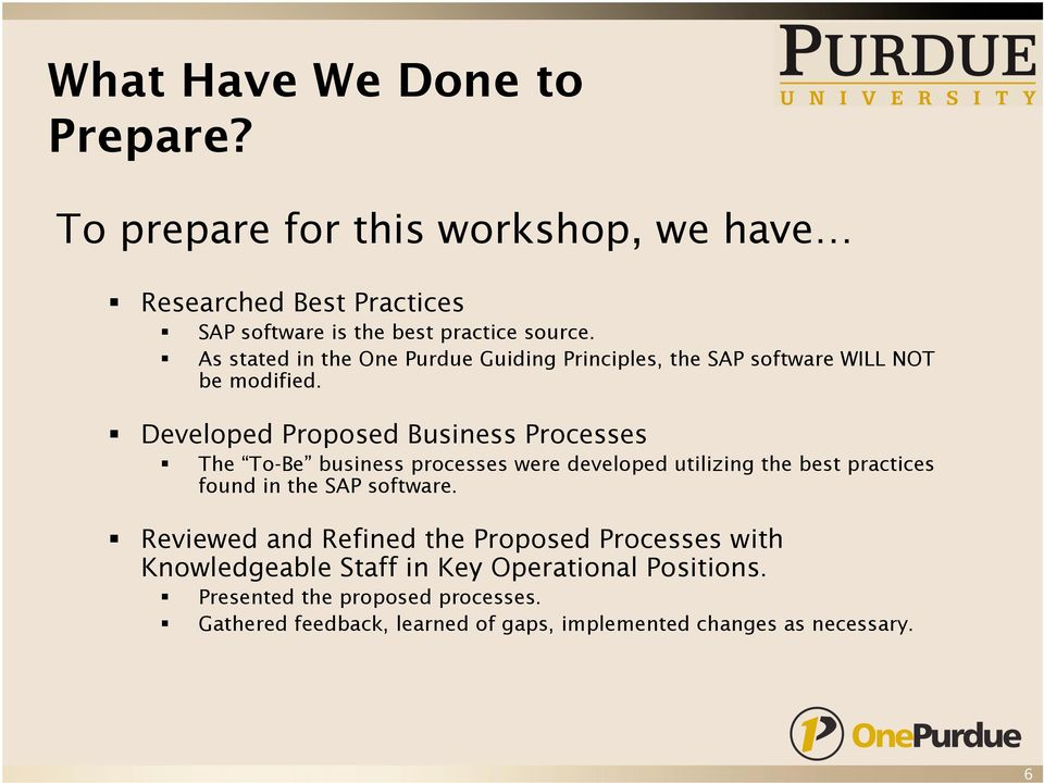 Developed Proposed Business Processes The To-Be business processes were developed utilizing the best practices found in the SAP software.