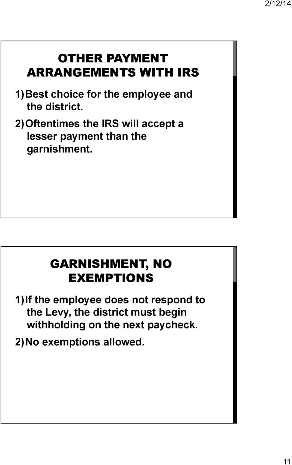 2) Oftentimes the IRS will accept a lesser payment than the garnishment.