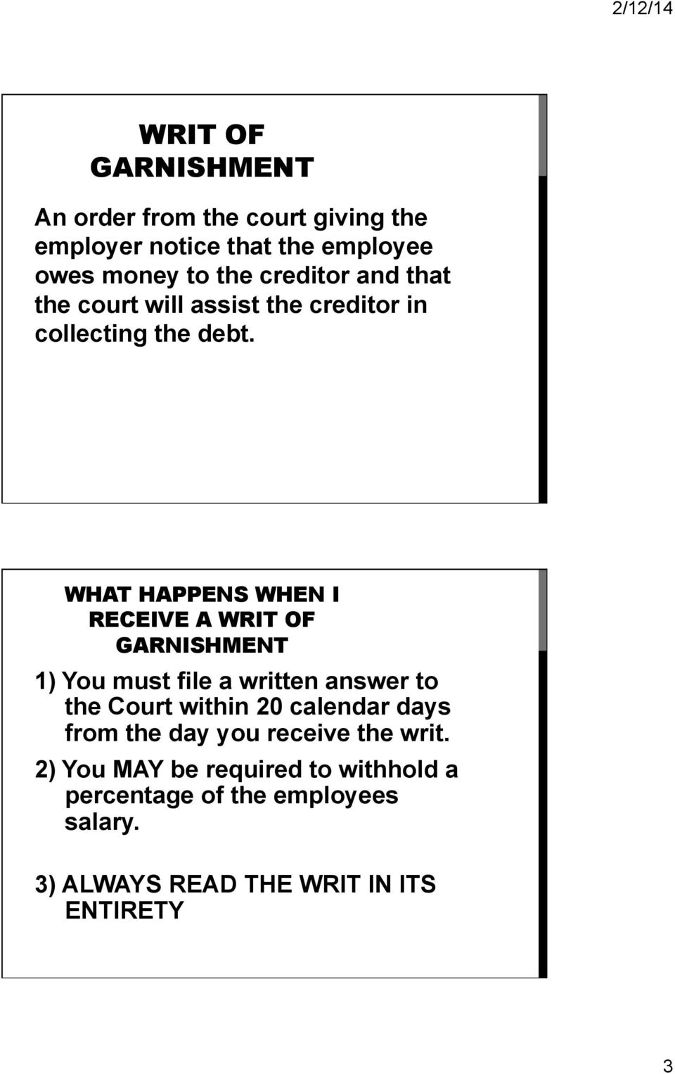 WHAT HAPPENS WHEN I RECEIVE A WRIT OF GARNISHMENT 1) You must file a written answer to the Court within 20