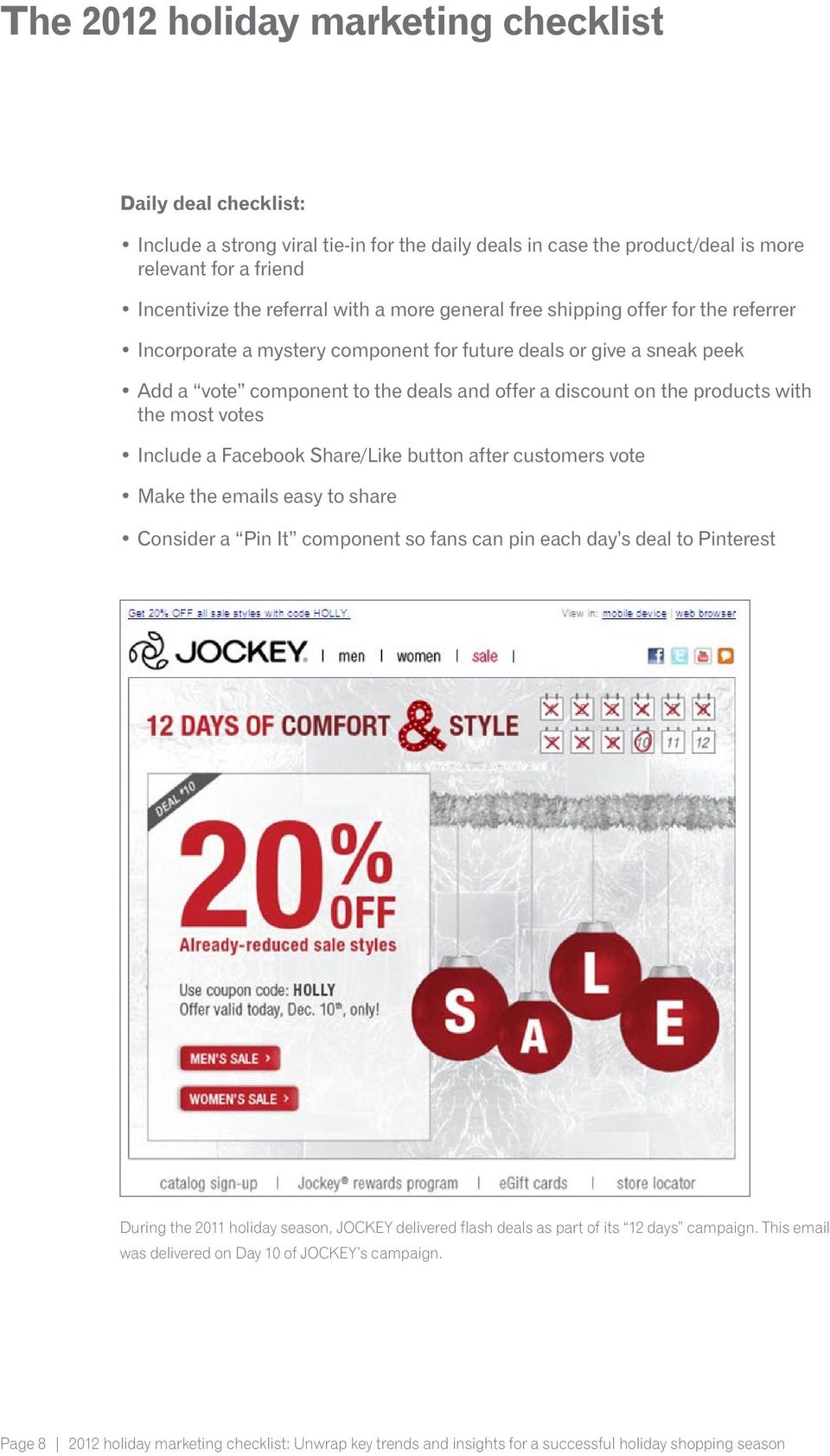 Share/Like button after customers vote Make the emails easy to share Consider a Pin It component so fans can pin each day s deal to Pinterest During the 2011 holiday season, JOCKEY delivered flash