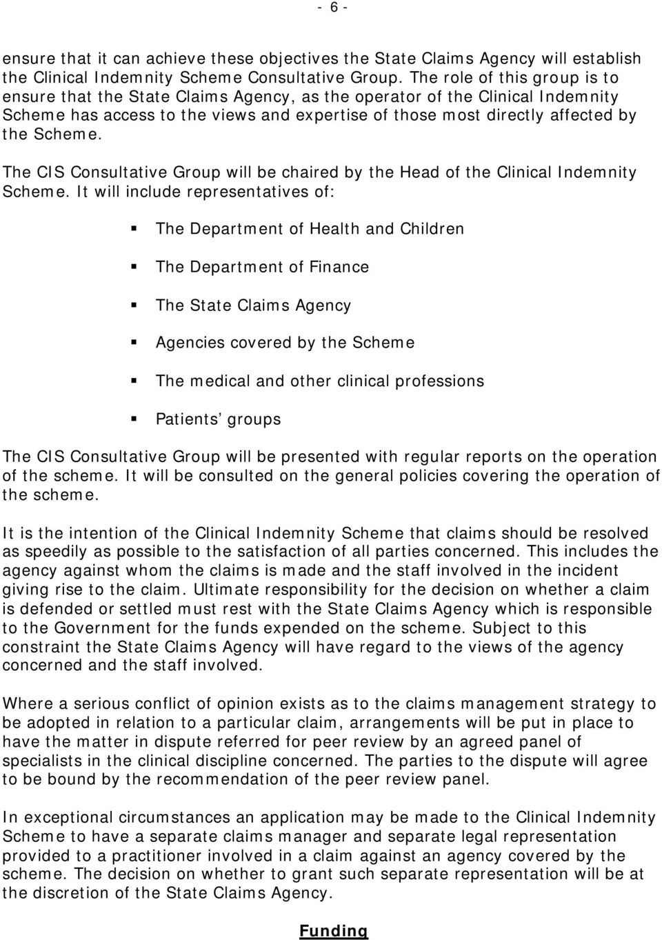 The CIS Consultative Group will be chaired by the Head of the Clinical Indemnity Scheme.