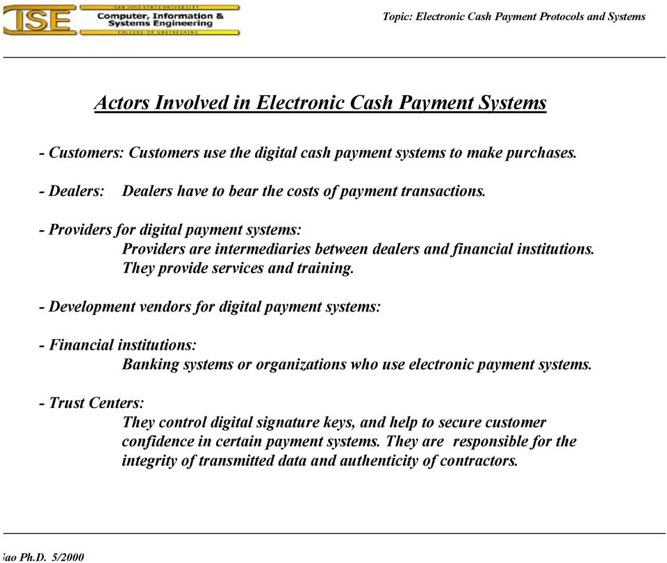 - Providers for digital payment systems: Providers are intermediaries between dealers and financial institutions. They provide services and training.