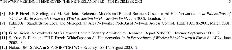 Standards for Local and Metropolitan Area Networks: Port-Based Network Access Control. IEEE 802.1X-2001, March 2001. 1, 2 [10] G. M. Koien. An evolved UMTS Network Domain Security Architecture.