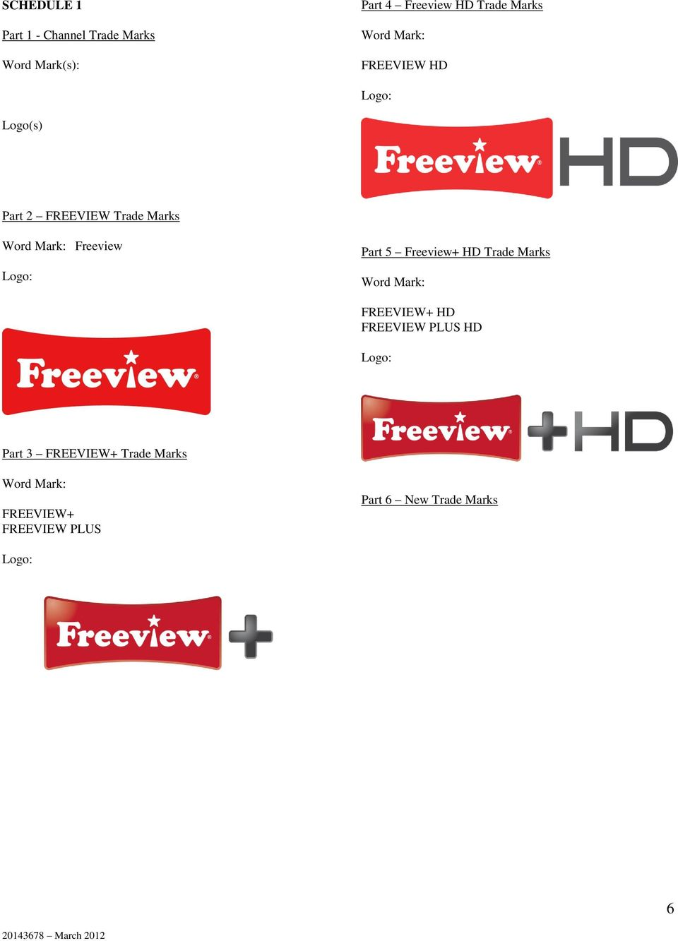 Logo: Part 5 Freeview+ HD Trade Marks Word Mark: FREEVIEW+ HD FREEVIEW PLUS HD Logo: