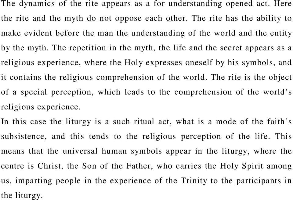 The repetition in the myth, the life and the secret appears as a religious experience, where the Holy expresses oneself by his symbols, and it contains the religious comprehension of the world.