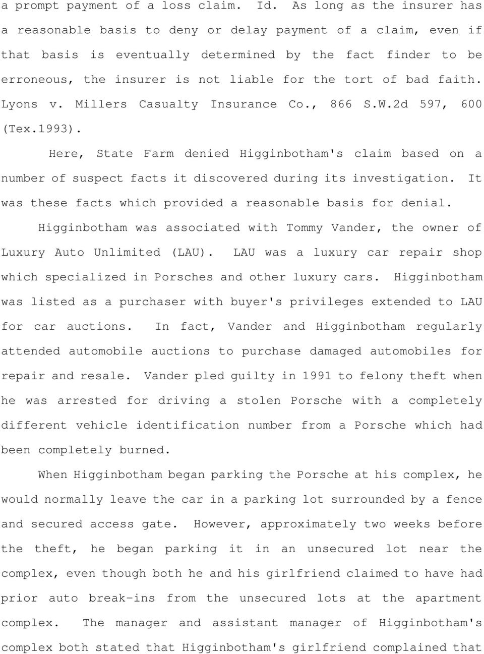 tort of bad faith. Lyons v. Millers Casualty Insurance Co., 866 S.W.2d 597, 600 (Tex.1993).