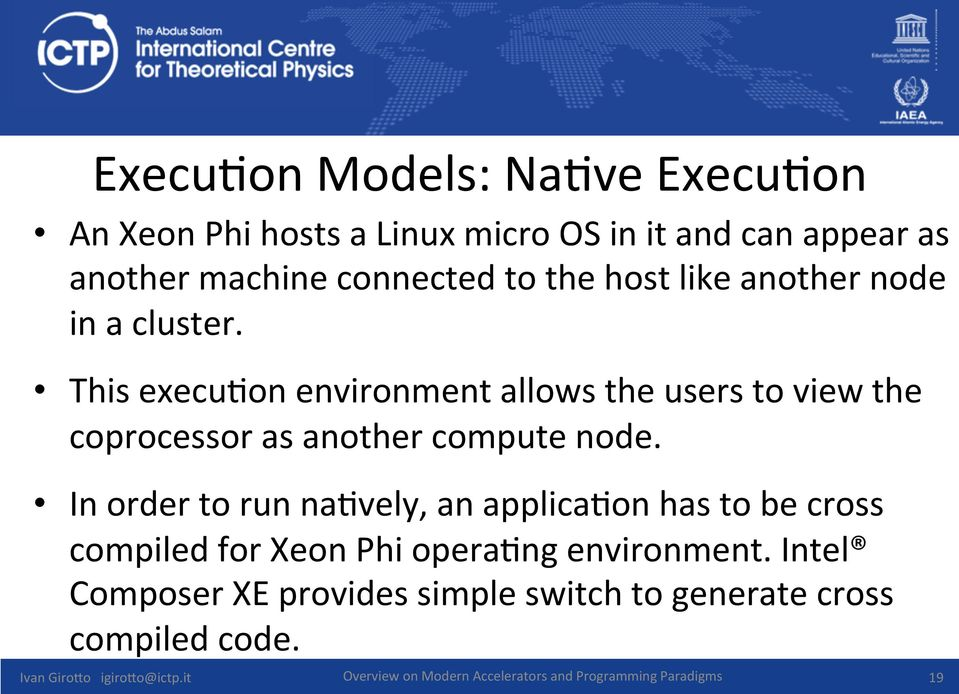 In order to run na(vely, an applica(on has to be cross compiled for Xeon Phi opera(ng environment.
