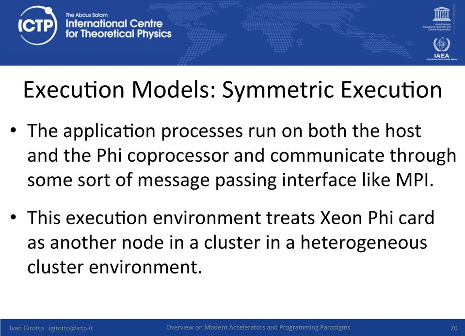 This execu(on environment treats Xeon Phi card as another node in a cluster in a heterogeneous