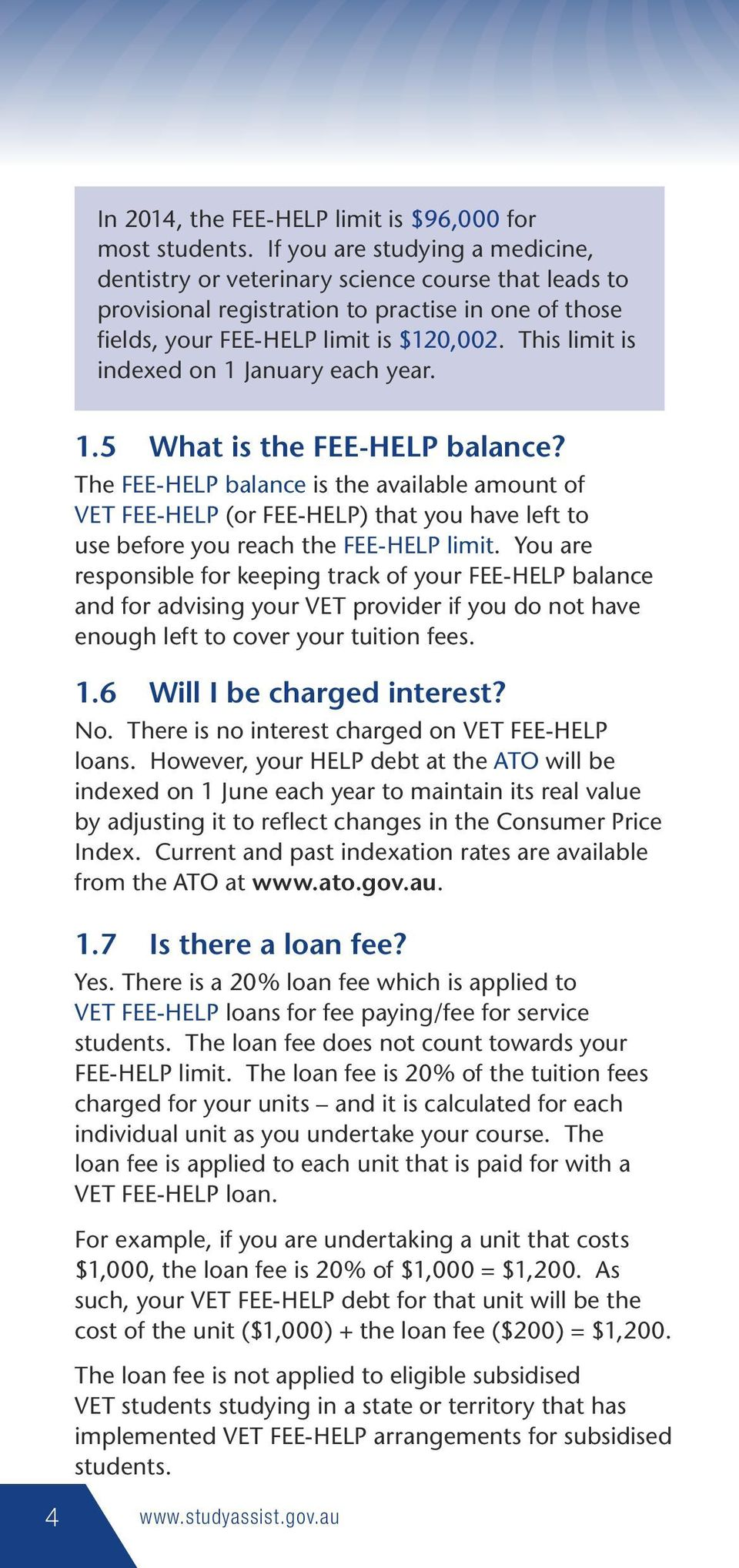 This limit is indexed on 1 January each year. 1.5 What is the FEE-HELP balance?