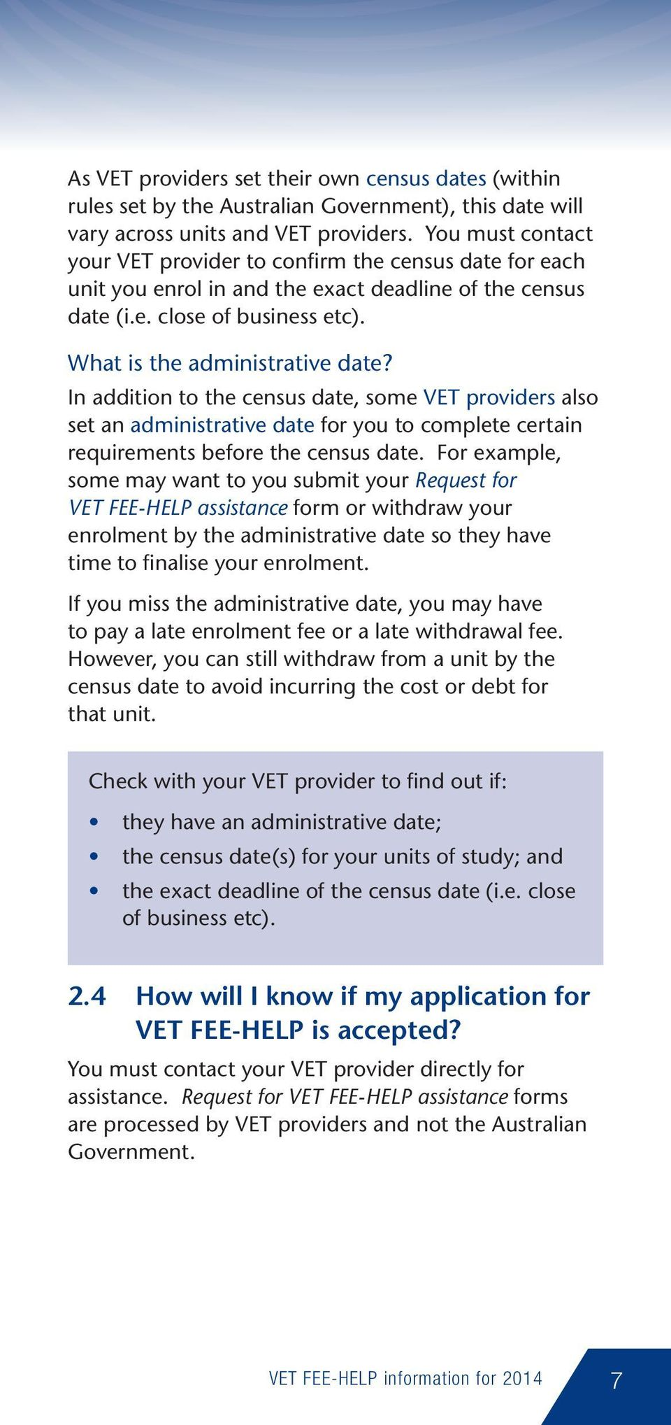 In addition to the census date, some VET providers also set an administrative date for you to complete certain requirements before the census date.