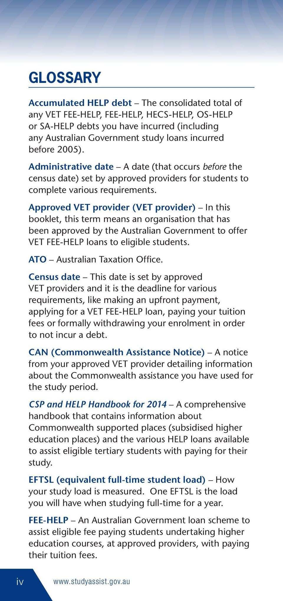 Approved VET provider (VET provider) In this booklet, this term means an organisation that has been approved by the Australian Government to offer VET FEE-HELP loans to eligible students.
