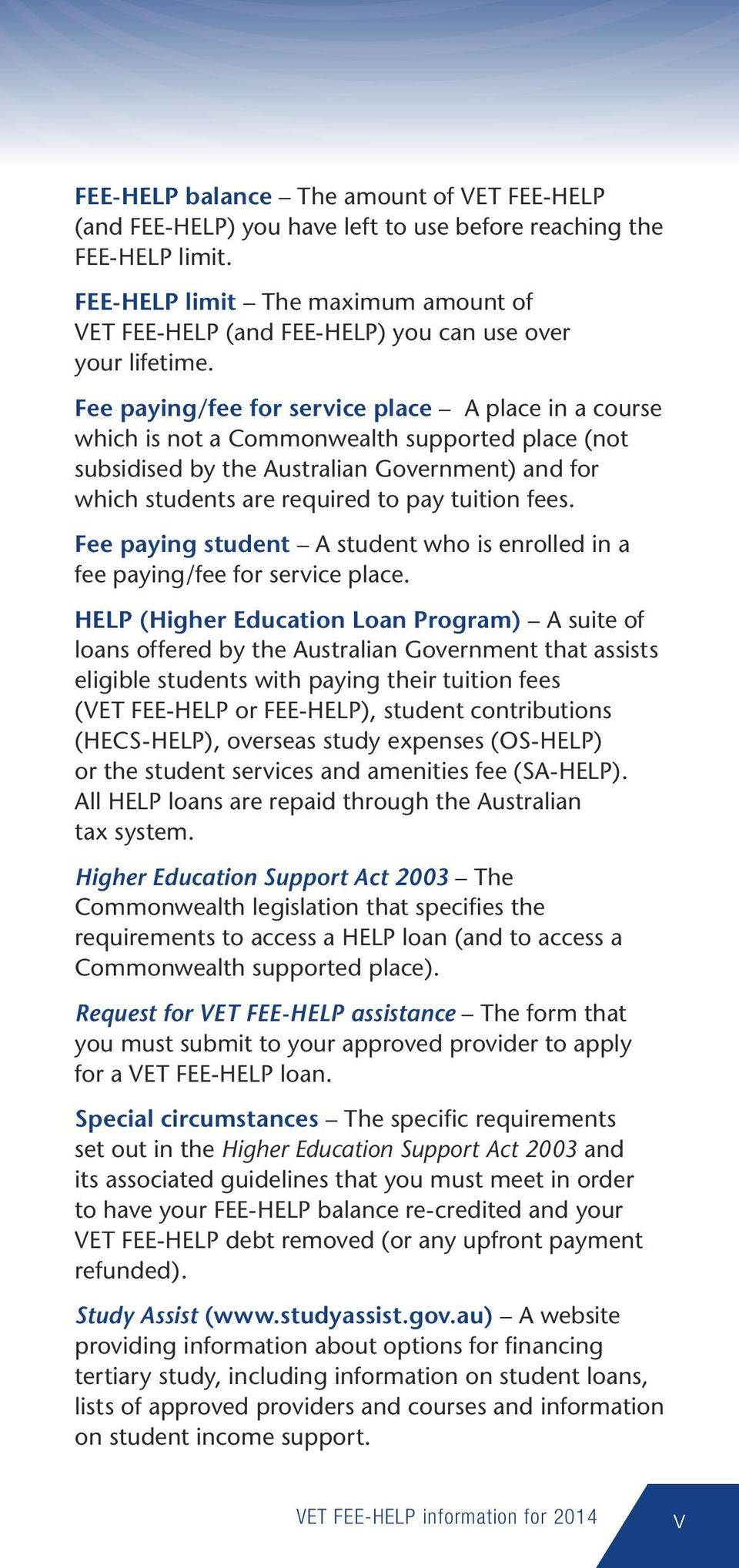 Fee paying/fee for service place A place in a course which is not a Commonwealth supported place (not subsidised by the Australian Government) and for which students are required to pay tuition fees.