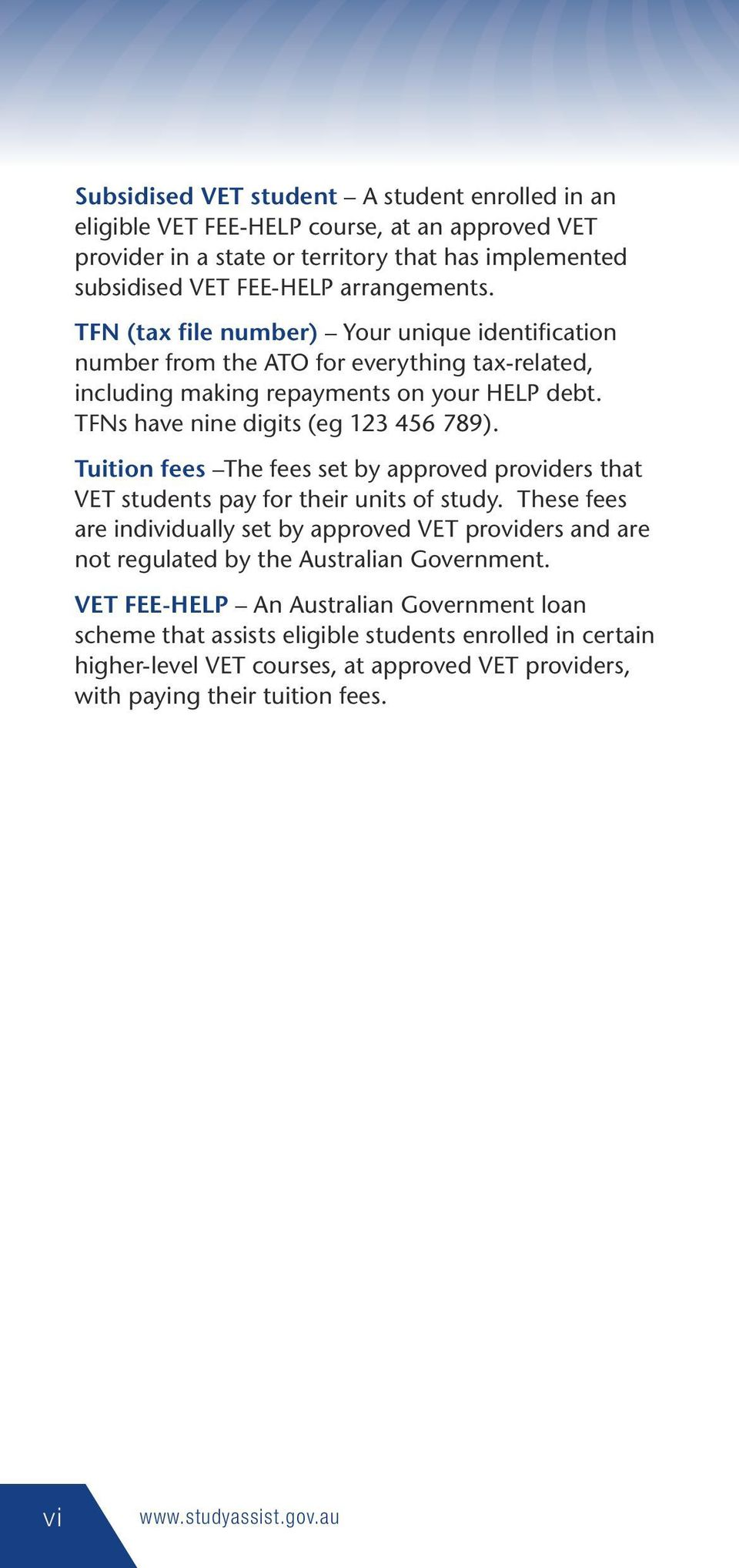 Tuition fees The fees set by approved providers that VET students pay for their units of study.