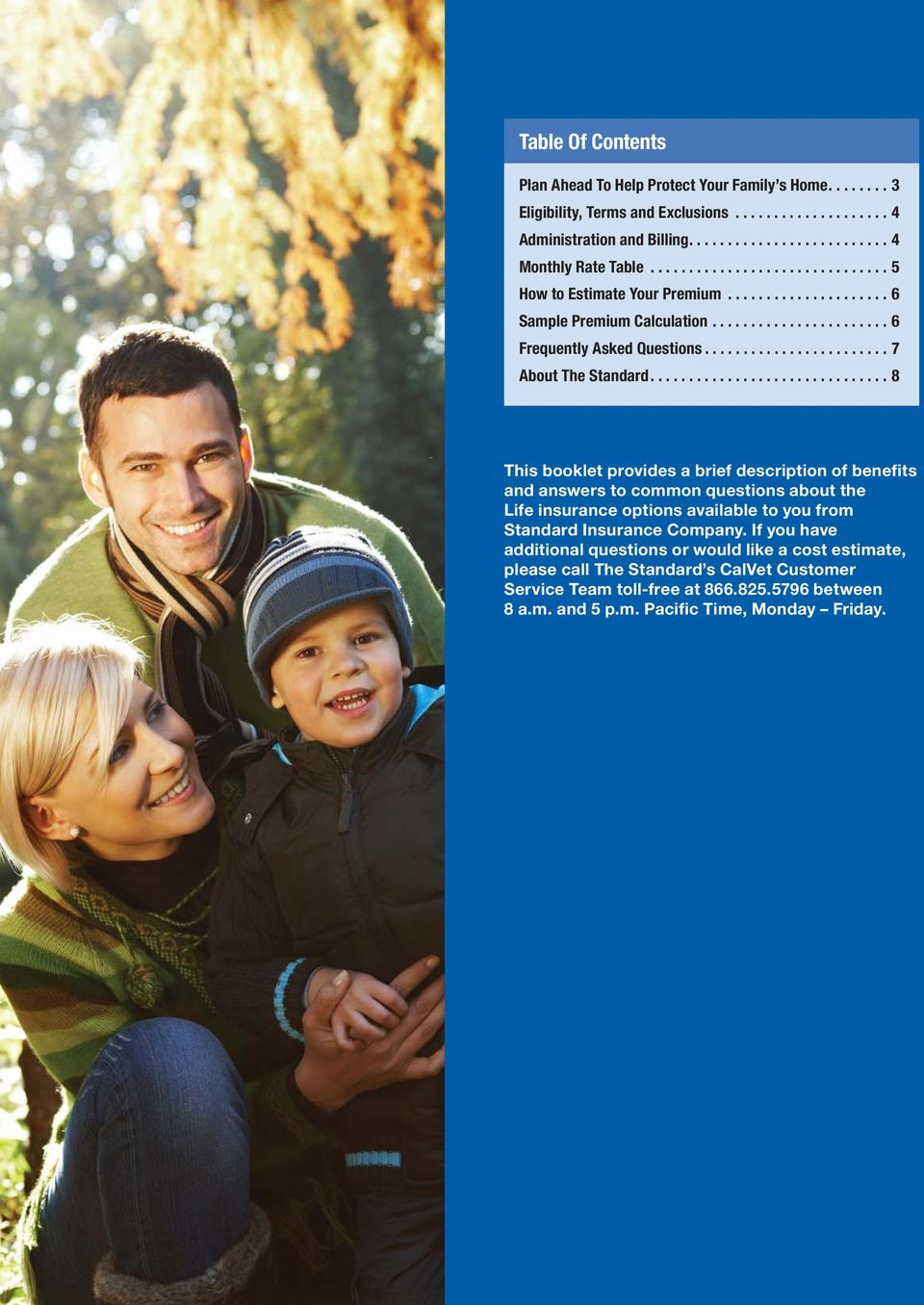 .............................. 8 This booklet provides a brief description of benefits and answers to common questions about the Life insurance options available to you from Standard Insurance Company.