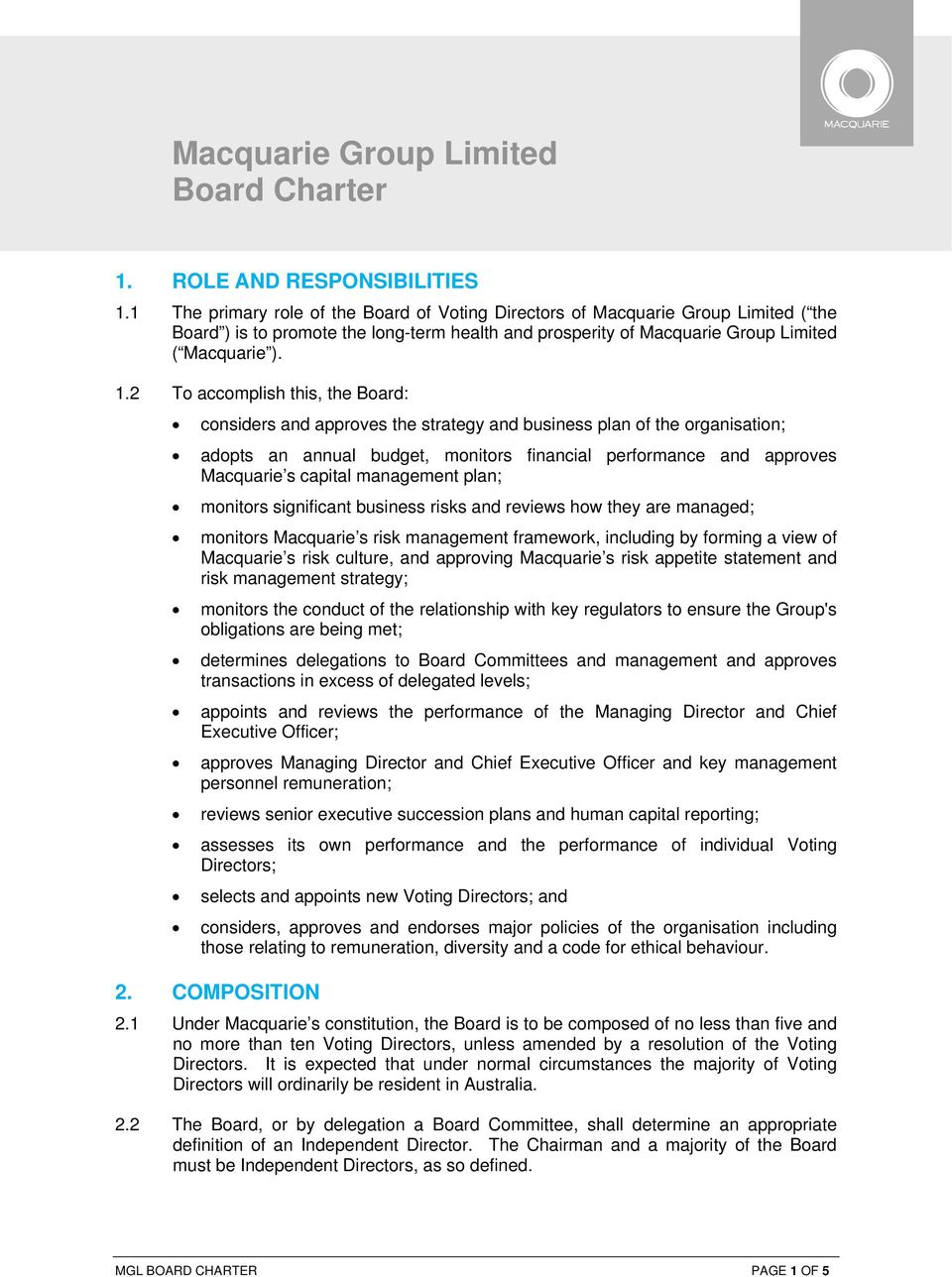2 To accomplish this, the Board: considers and approves the strategy and business plan of the organisation; adopts an annual budget, monitors financial performance and approves Macquarie s capital