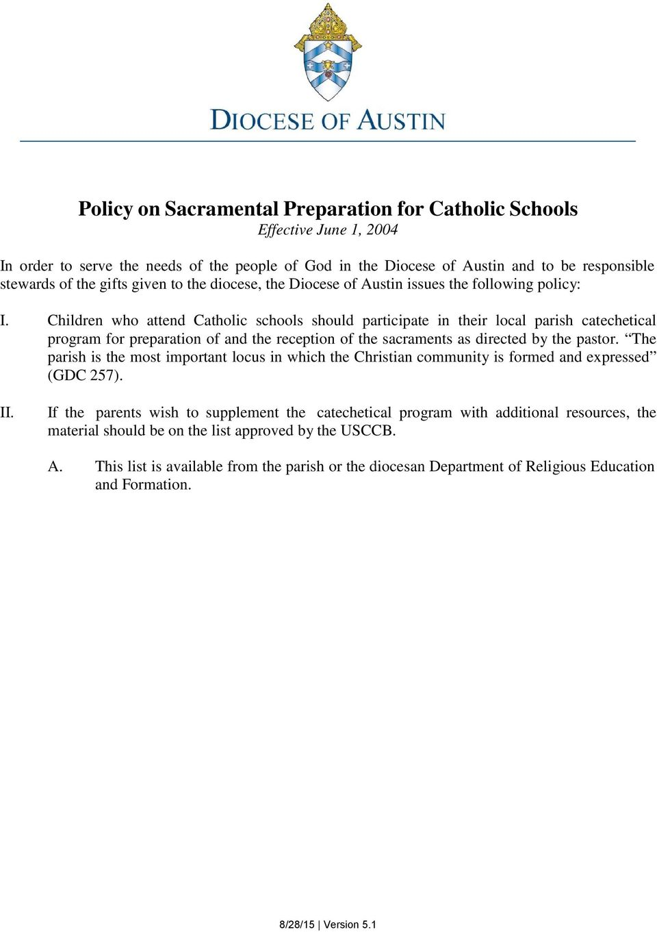 Children who attend Catholic schools should participate in their local parish catechetical program for preparation of and the reception of the sacraments as directed by the pastor.