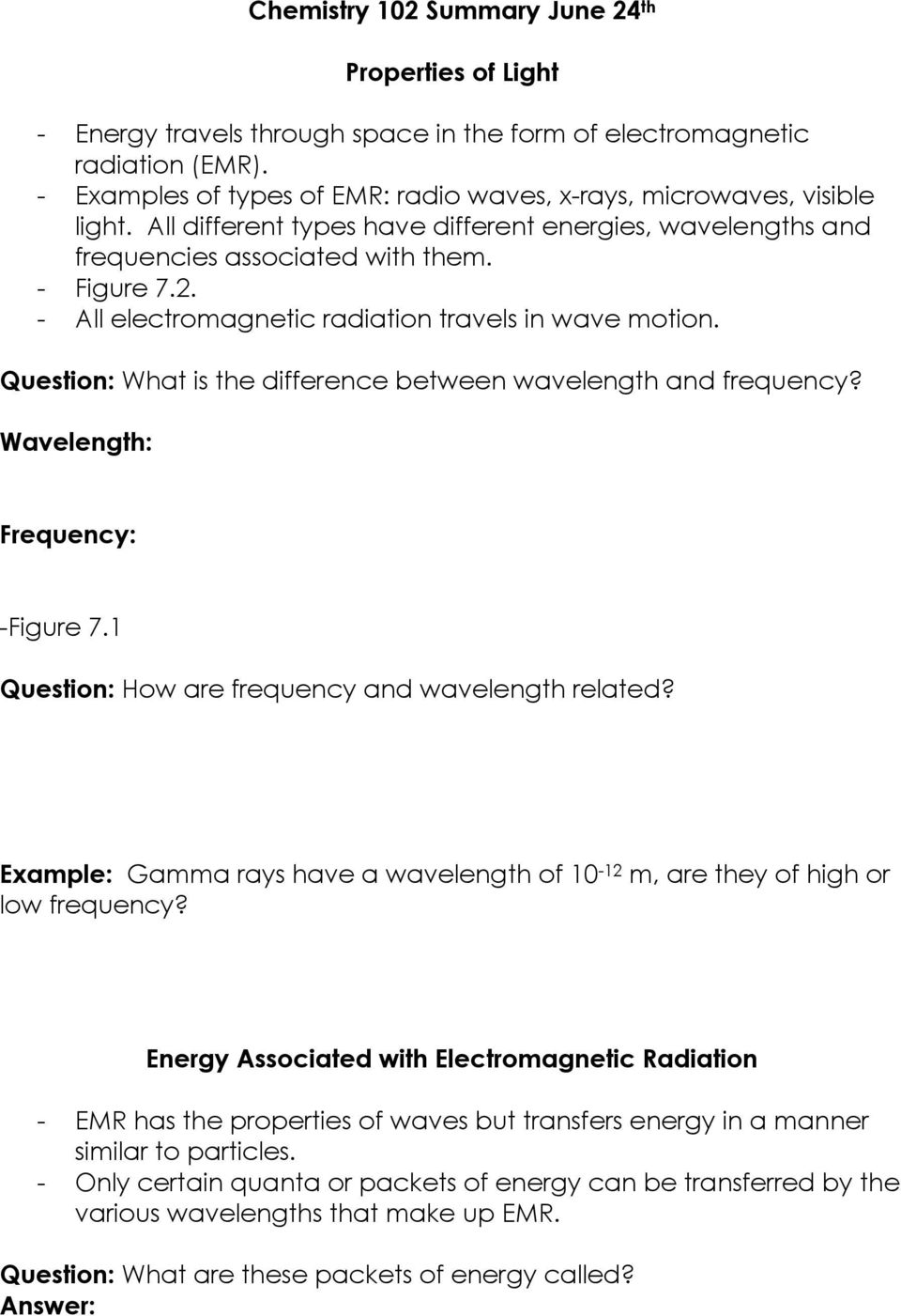 - All electromagnetic radiation travels in wave motion. Question: What is the difference between wavelength and frequency? Wavelength: Frequency: -Figure 7.
