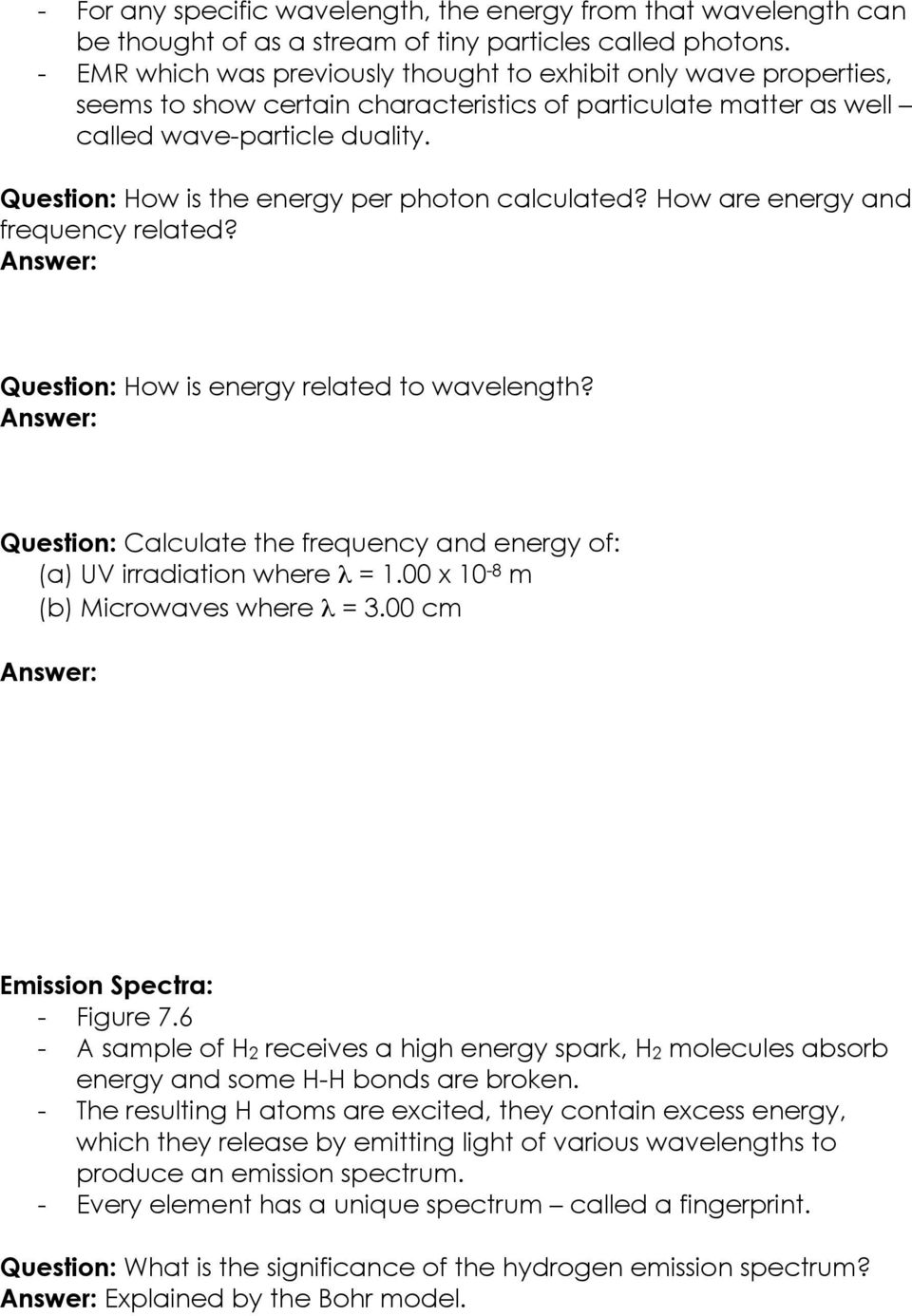 Question: How is the energy per photon calculated? How are energy and frequency related? Question: How is energy related to wavelength?